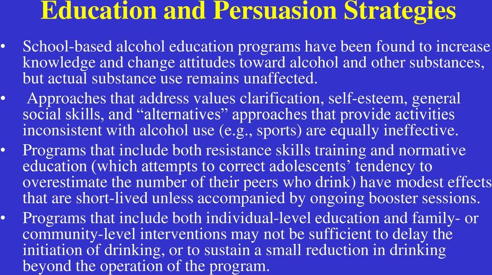 Programs that include both resistance skills training and normative education (which attempts to correct adolescents tendency to overestimate the number of their peers who drink) have modest effects