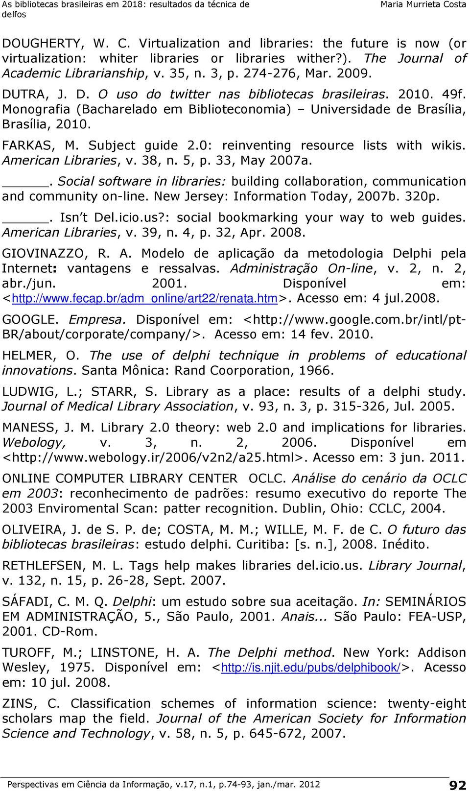 0: reinventing resource lists with wikis. American Libraries, v. 38, n. 5, p. 33, May 2007a.. Social software in libraries: building collaboration, communication and community on-line.