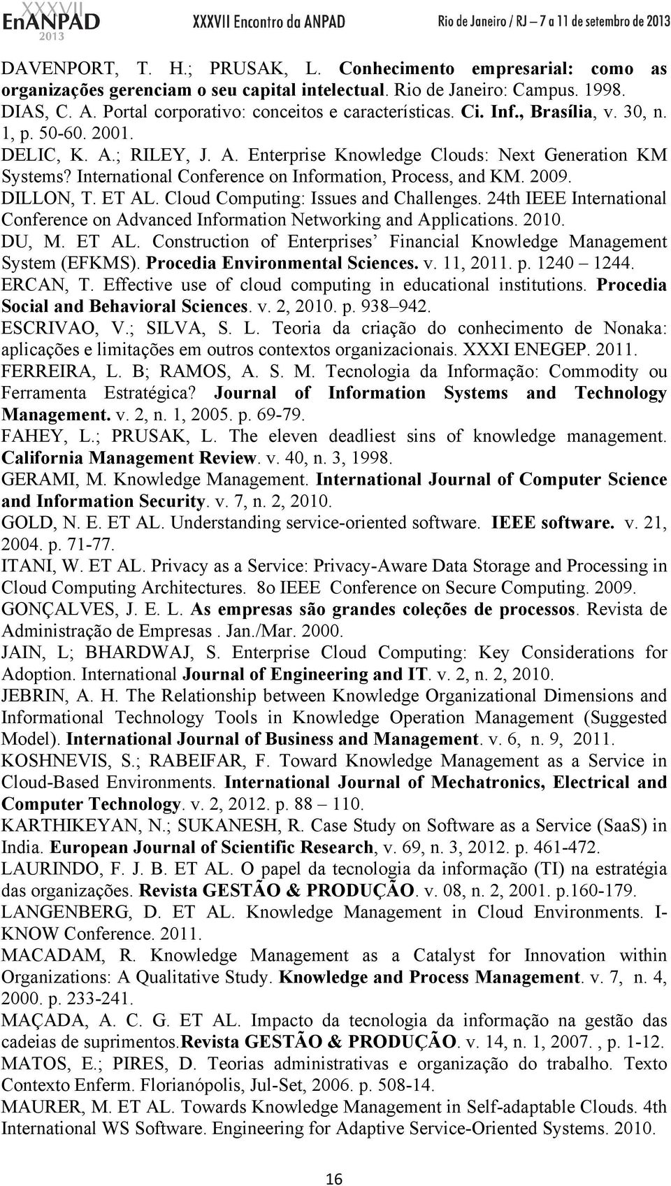 International Conference on Information, Process, and KM. 2009. DILLON, T. ET AL. Cloud Computing: Issues and Challenges.