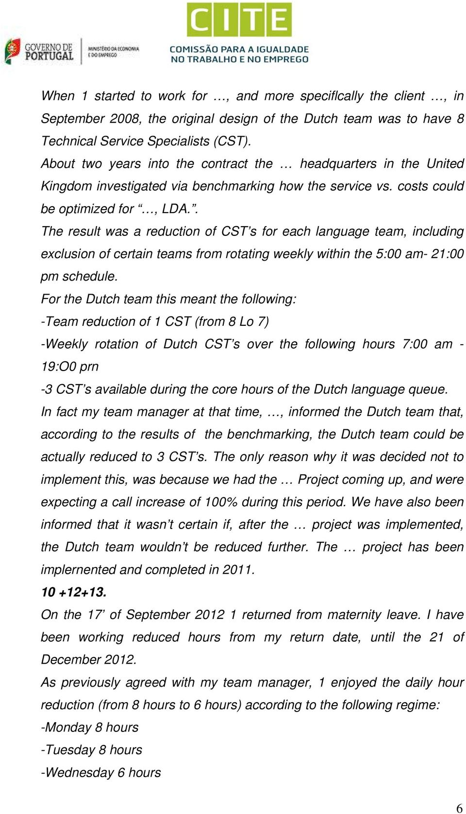 . The result was a reduction of CST s for each language team, including exclusion of certain teams from rotating weekly within the 5:00 am- 21:00 pm schedule.