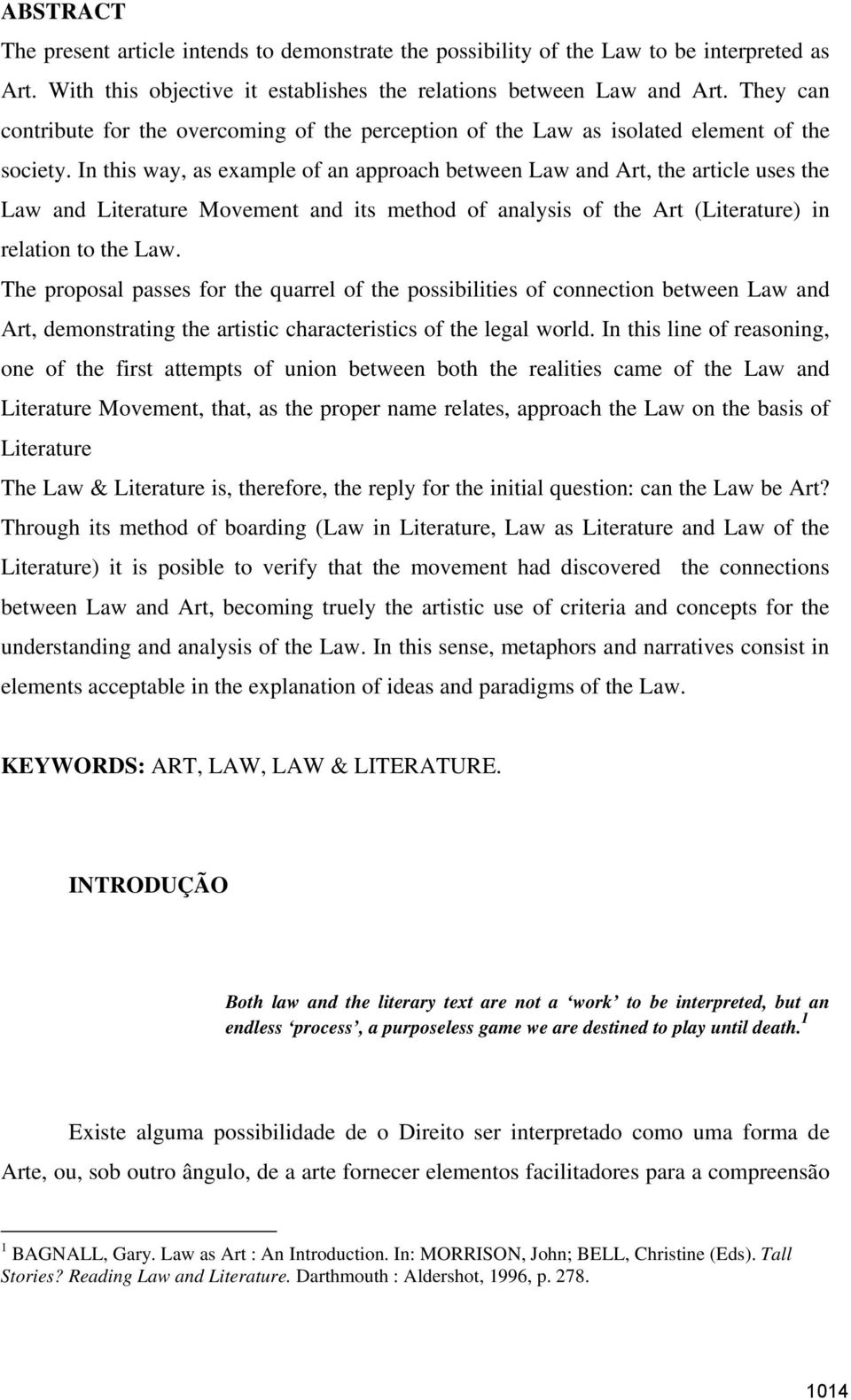 In this way, as example of an approach between Law and Art, the article uses the Law and Literature Movement and its method of analysis of the Art (Literature) in relation to the Law.