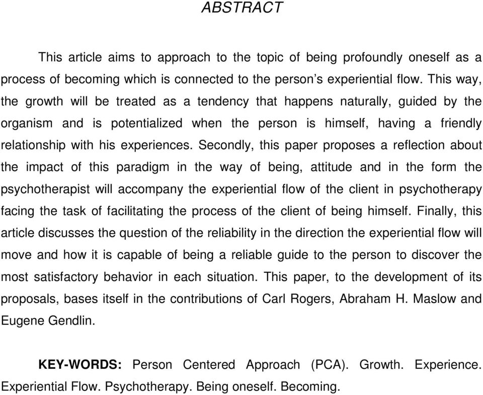 Secondly, this paper proposes a reflection about the impact of this paradigm in the way of being, attitude and in the form the psychotherapist will accompany the experiential flow of the client in