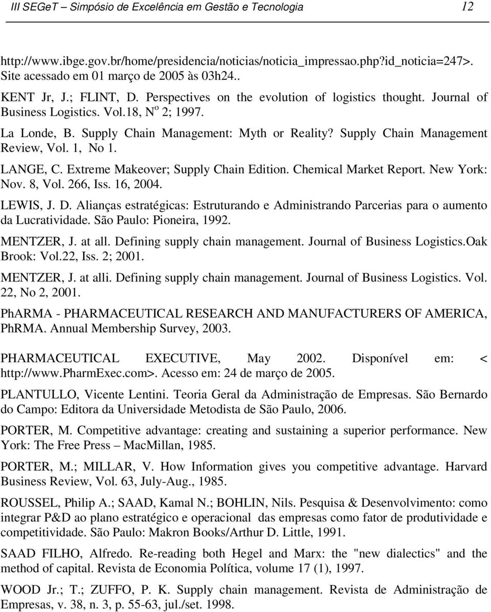 Supply Chain Management Review, Vol. 1, No 1. LANGE, C. Extreme Makeover; Supply Chain Edition. Chemical Market Report. New York: Nov. 8, Vol. 266, Iss. 16, 2004. LEWIS, J. D.