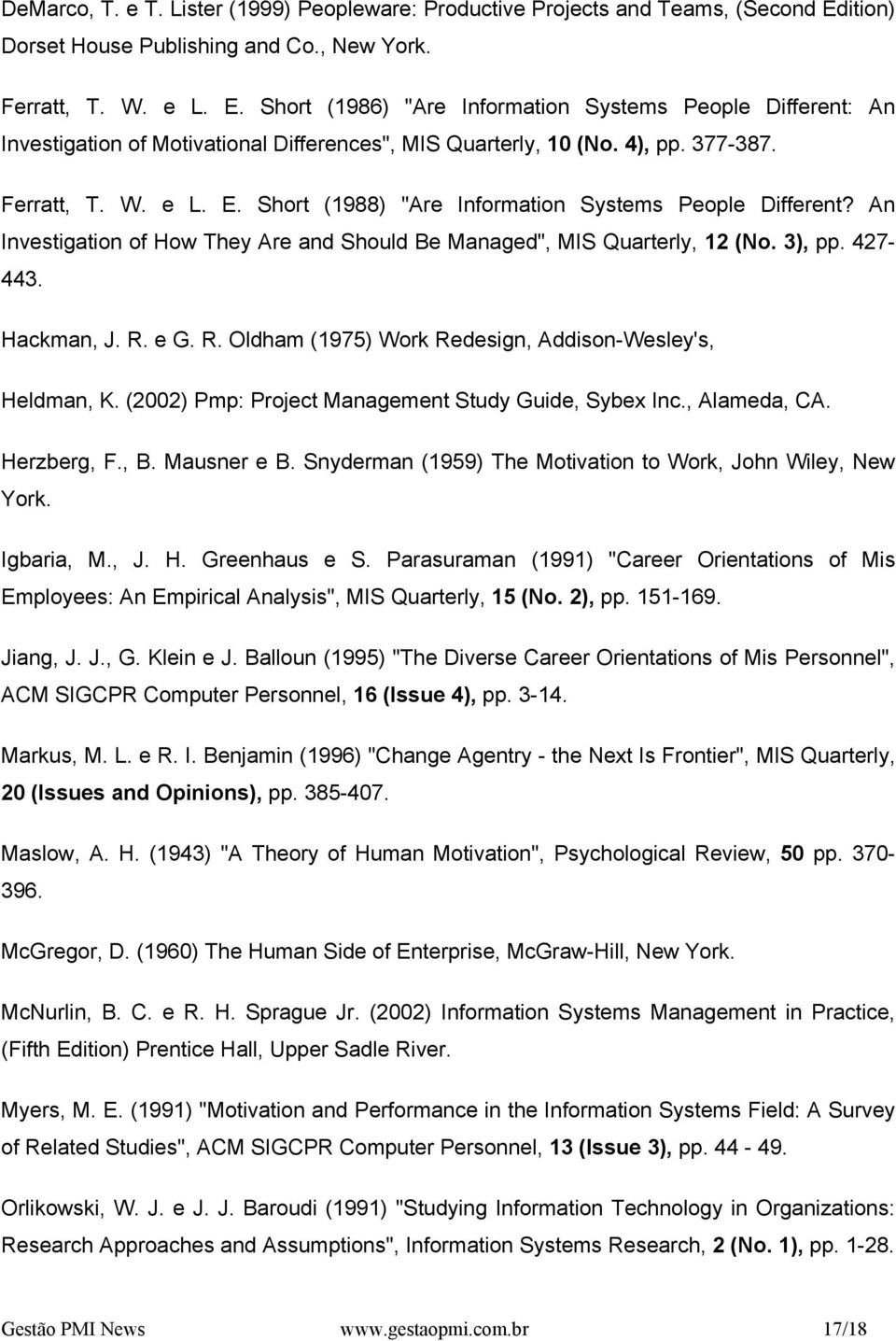 "4), pp. 377-387. Ferratt, T. W. e L. E. Short (1988) ""Are Information Systems People Different? An Investigation of How They Are and Should Be Managed"", MIS Quarterly, 12 (No. 3), pp. 427-443."