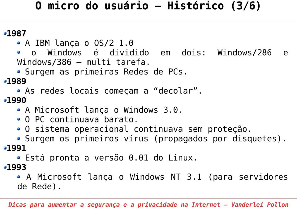 1989 As redes locais começam a decolar. 1990 A Microsoft lança o Windows 3.0. O PC continuava barato.