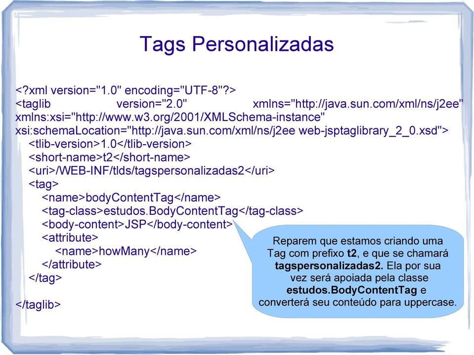 0</tlib-version> <short-name>t2</short-name> <uri>/web-inf/tlds/tagspersonalizadas2</uri> <tag> <name>bodycontenttag</name> <tag-class>estudos.