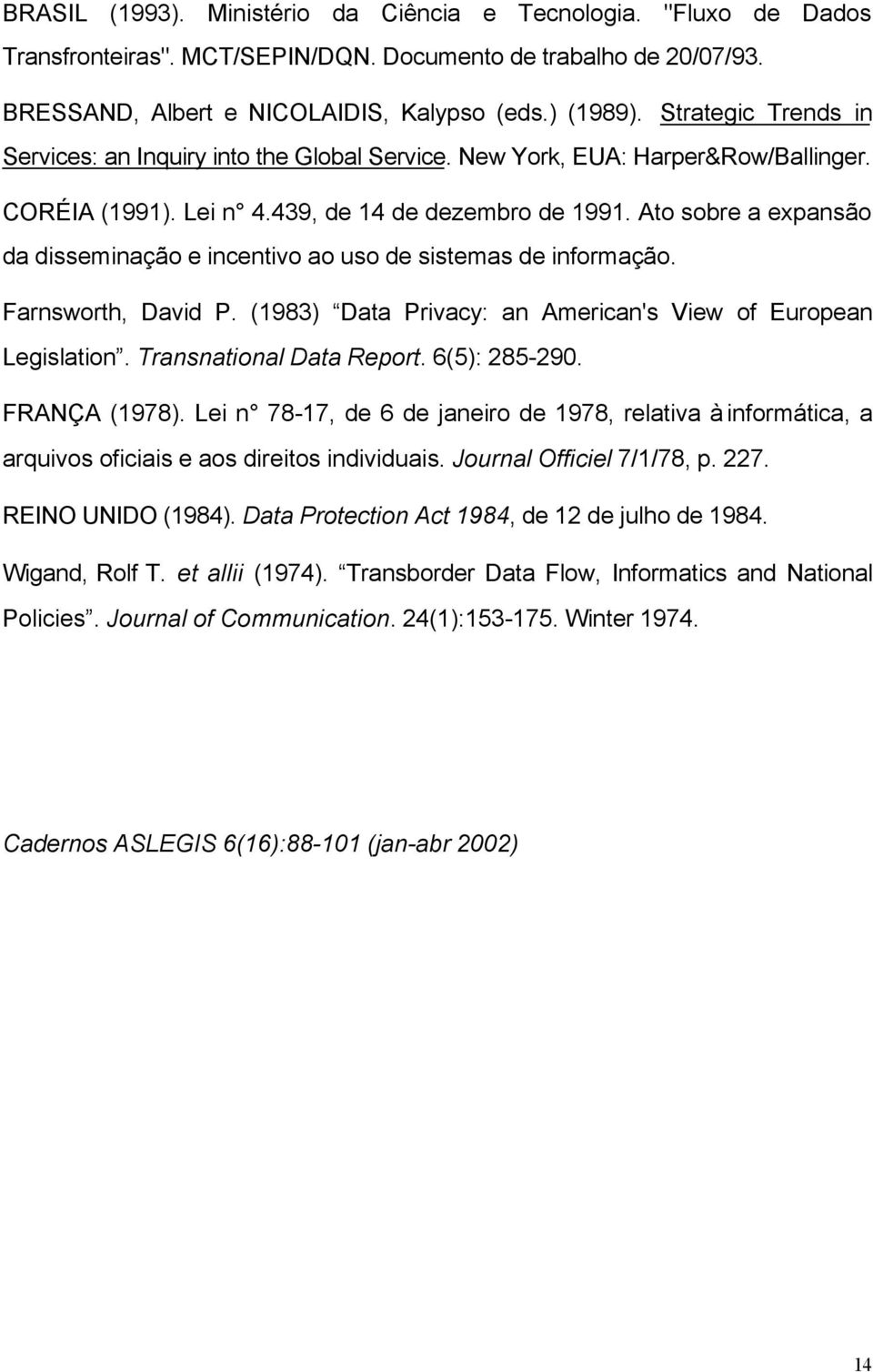 Ato sobre a expansão da disseminação e incentivo ao uso de sistemas de informação. Farnsworth, David P. (1983) Data Privacy: an American's View of European Legislation. Transnational Data Report.