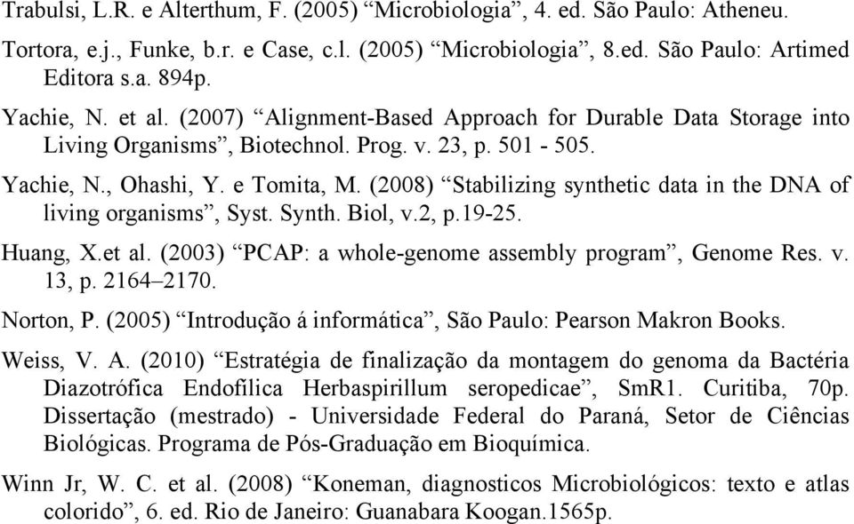 (2008) Stabilizing synthetic data in the DNA of living organisms, Syst. Synth. Biol, v.2, p.19-25. Huang, X.et al. (2003) PCAP: a whole-genome assembly program, Genome Res. v. 13, p. 2164 2170.