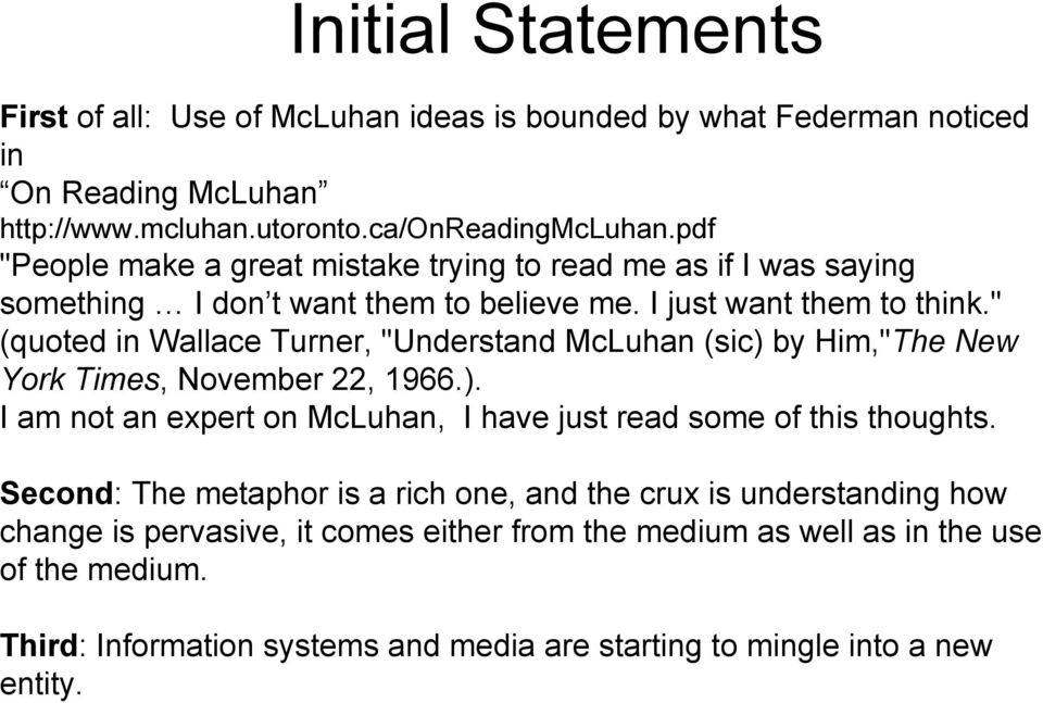 """ (quoted in Wallace Turner, ""Understand McLuhan (sic) by Him,""The New York Times, November 22, 1966.). I am not an expert on McLuhan, I have just read some of this thoughts."