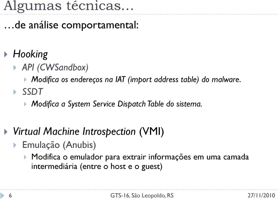 SSDT Modifica a System Service Dispatch Table do sistema.