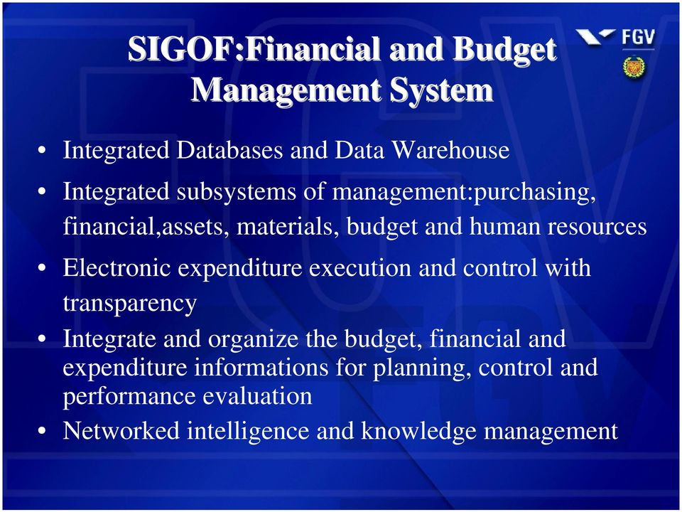 expenditure Quarto nível execution and control with transparency Integrate and organize the budget, financial and