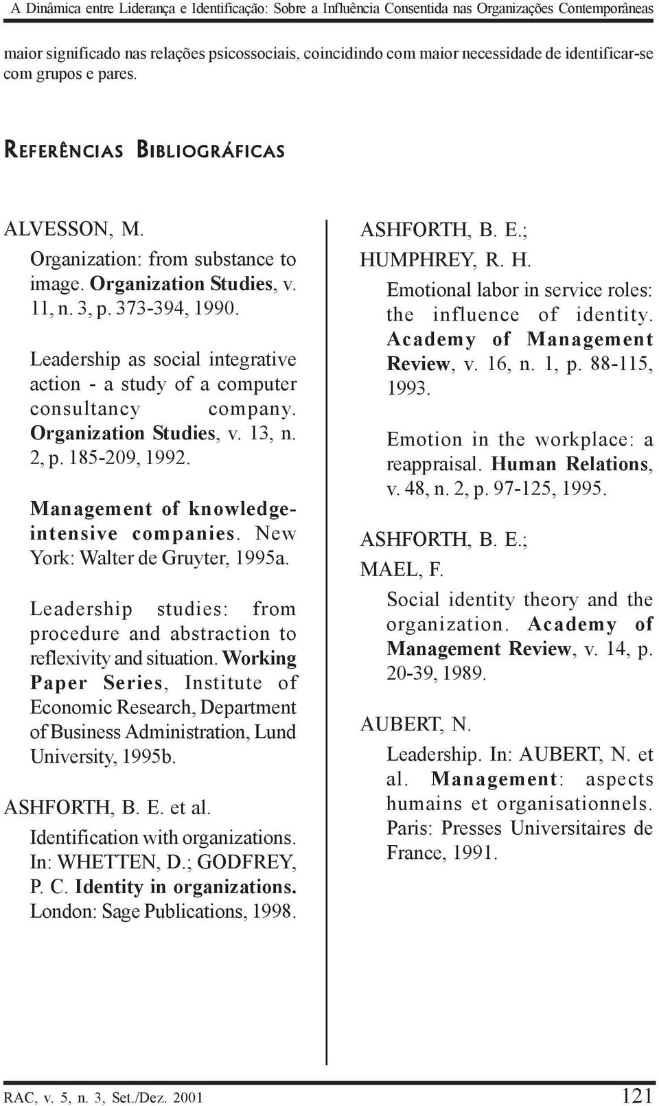 Leadership as social integrative action - a study of a computer consultancy company. Organization Studies, v. 13, n. 2, p. 185-209, 1992. Management of knowledgeintensive companies.