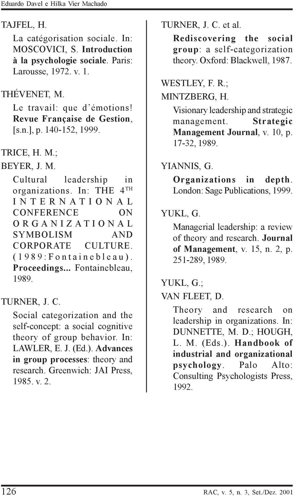 In: THE 4 TH INTERNATIONAL CONFERENCE ON ORGANIZATIONAL SYMBOLISM AND CORPORATE CULTURE. (1989:Fontainebleau). Proceedings... Fontainebleau, 1989. TURNER, J. C. Social categorization and the self-concept: a social cognitive theory of group behavior.