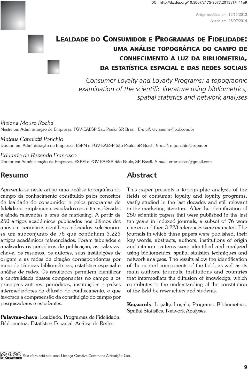 ESTATÍSTICA ESPACIAL E DAS REDES SOCIAIS Consumer Loyalty and Loyalty Programs: a topographic examination of the scientific literature using bibliometrics, spatial statistics and network analyses