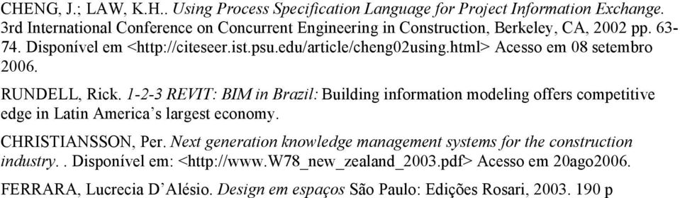 html> Acesso em 08 setembro 2006. RUNDELL, Rick. 1-2-3 REVIT: BIM in Brazil: Building information modeling offers competitive edge in Latin America s largest economy.