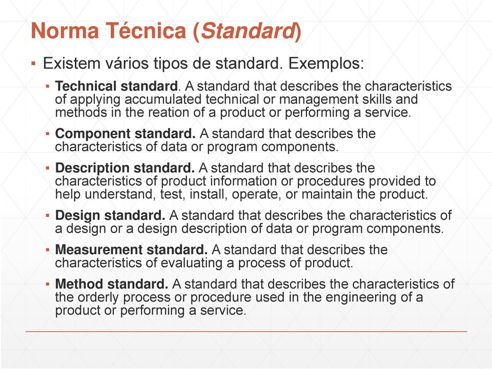 A standard that describes the characteristics of data or program components. Description standard.