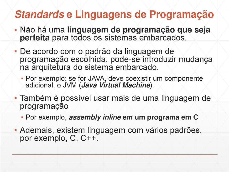Por exemplo: se for JAVA, deve coexistir um componente adicional, o JVM (Java Virtual Machine).
