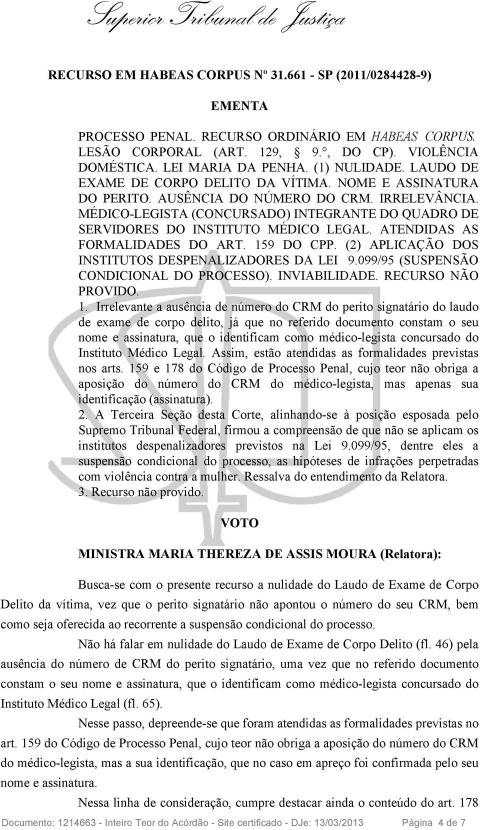 MÉDICO-LEGISTA (CONCURSADO) INTEGRANTE DO QUADRO DE SERVIDORES DO INSTITUTO MÉDICO LEGAL. ATENDIDAS AS FORMALIDADES DO ART. 159 DO CPP. (2) APLICAÇÃO DOS INSTITUTOS DESPENALIZADORES DA LEI 9.