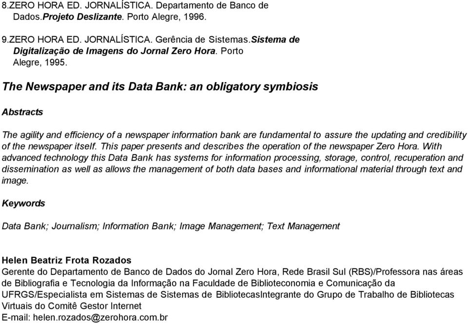 The Newspaper and its Data Bank: an obligatory symbiosis Abstracts The agility and efficiency of a newspaper information bank are fundamental to assure the updating and credibility of the newspaper