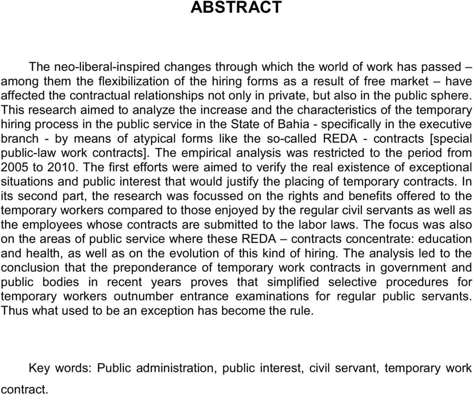 This research aimed to analyze the increase and the characteristics ofthe temporary hiring process in the public service in the State ofbahia - specificaly in the executive branch - by means