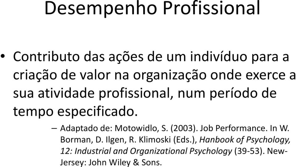 Adaptado de: Motowidlo, S. (2003). Job Performance. In W. Borman, D. Ilgen, R. Klimoski(Eds.