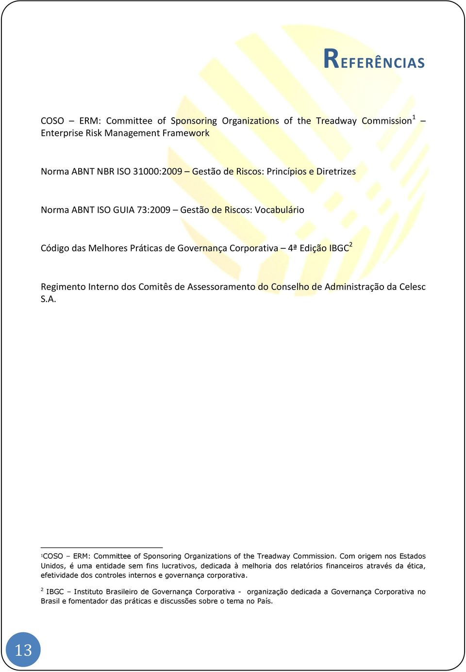 Administração da Celesc S.A. 1 COSO ERM: Committee of Sponsoring Organizations of the Treadway Commission.