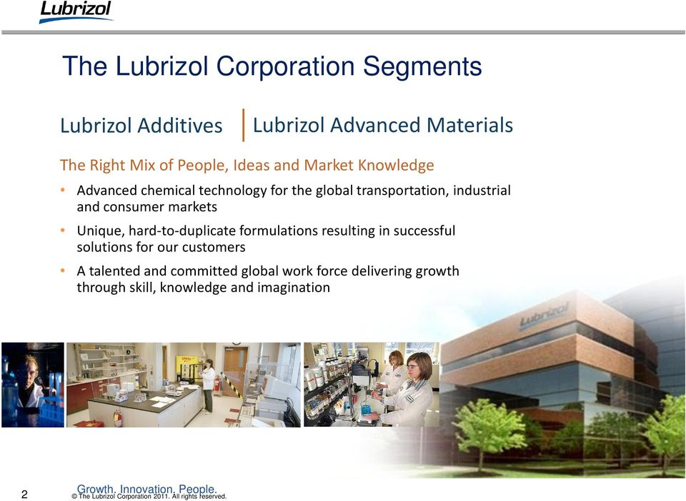 markets Unique, hard-to-duplicate formulations resulting in successful solutions for our customers A talented