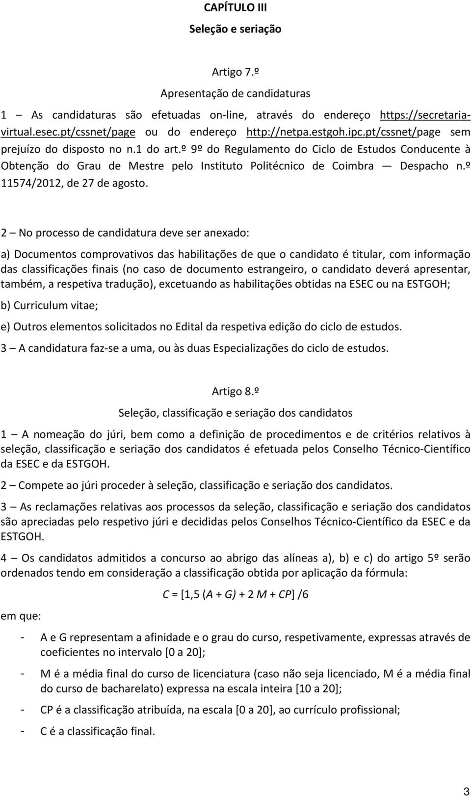 º 9º do Regulamento do Ciclo de Estudos Conducente à Obtenção do Grau de Mestre pelo Instituto Politécnico de Coimbra Despacho n.º 11574/2012, de 27 de agosto.