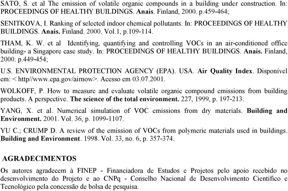 et al Identifying, quantifying and controlling VOCs in an air-conditioned office building- a Singapore case study. In: PROCEEDINGS OF HEALTHY BUILDINGS. Anais. Finland, 2000. p.449-454; U.S. ENVIRONMENTAL PROTECTION AGENCY (EPA).