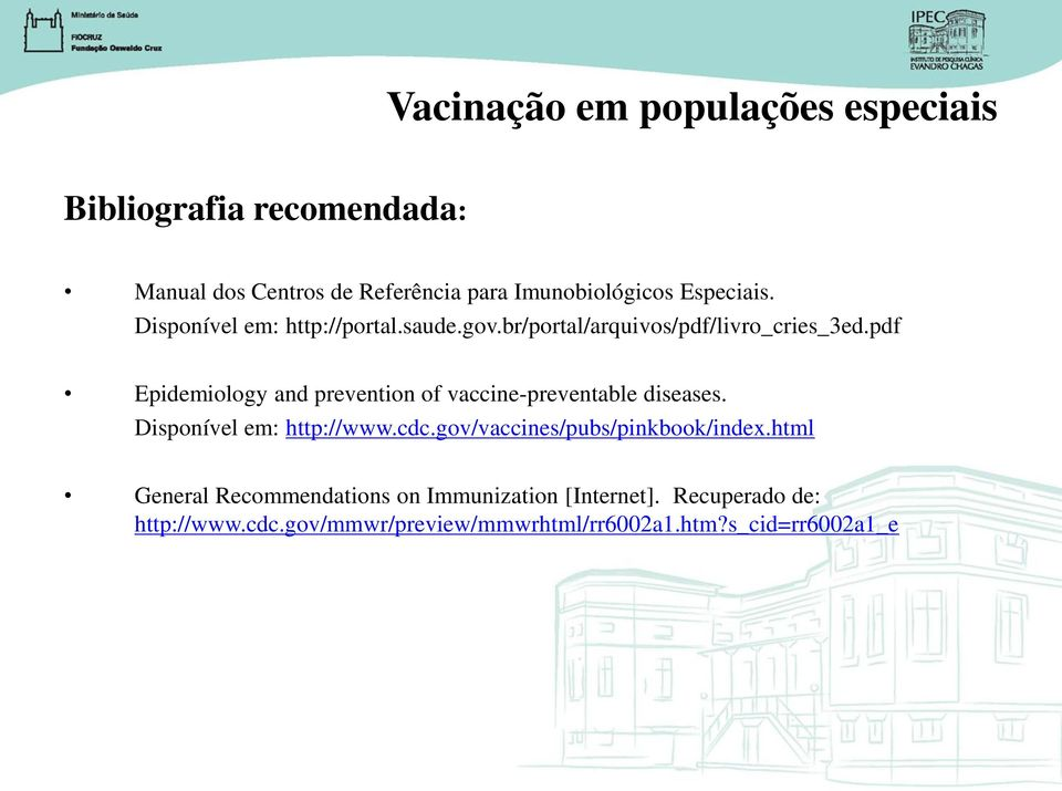 pdf Epidemiology and prevention of vaccine-preventable diseases. Disponível em: http://www.cdc.