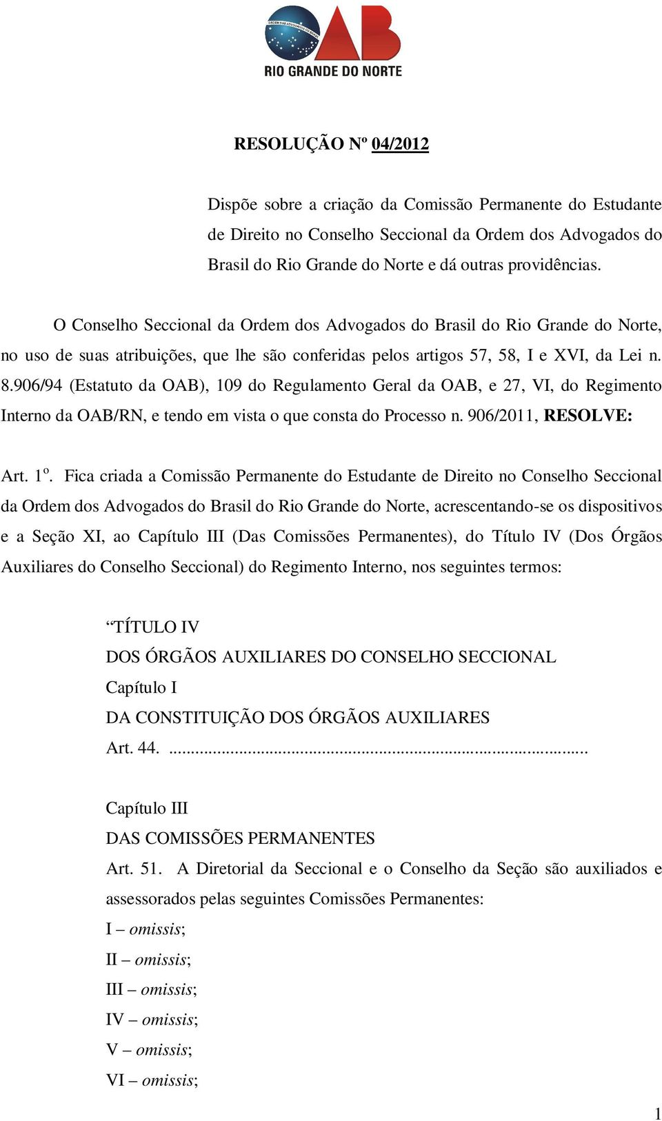 906/94 (Estatuto da OAB), 109 do Regulamento Geral da OAB, e 27, VI, do Regimento Interno da OAB/RN, e tendo em vista o que consta do Processo n. 906/2011, RESOLVE: Art. 1 o.