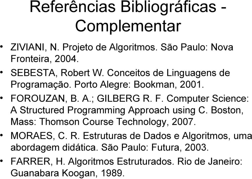 ROUZAN, B. A.; GILBERG R. F. Computer Science: A Structured Programming Approach using C.