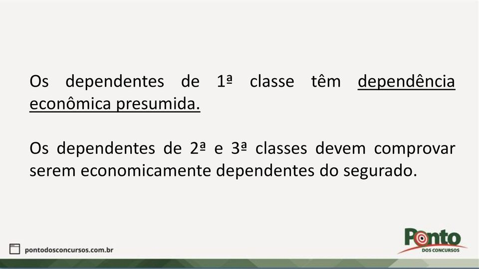 Os dependentes de 2ª e 3ª classes devem