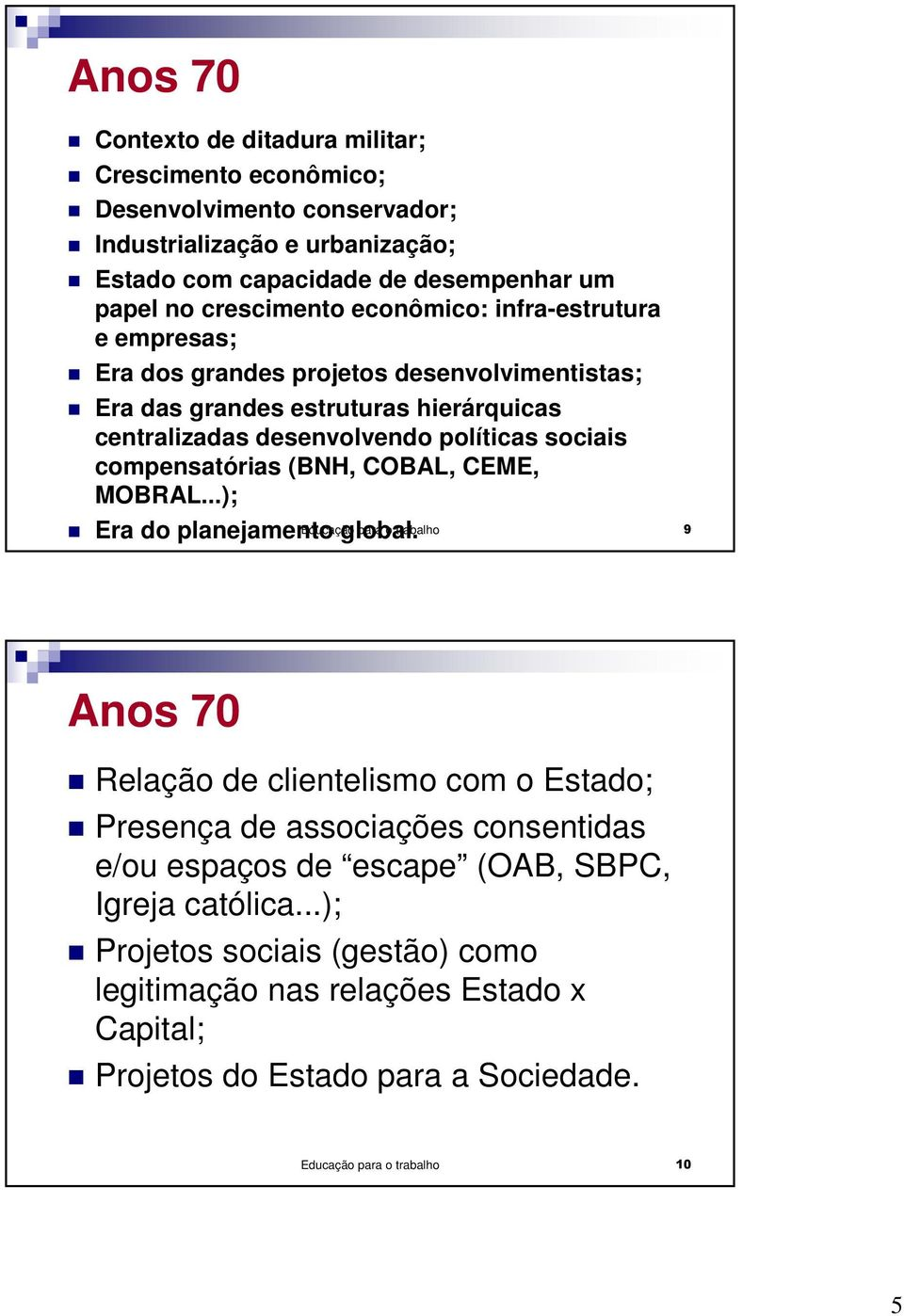 compensatórias (BNH, COBAL, CEME, MOBRAL...); Era do planejamento global.