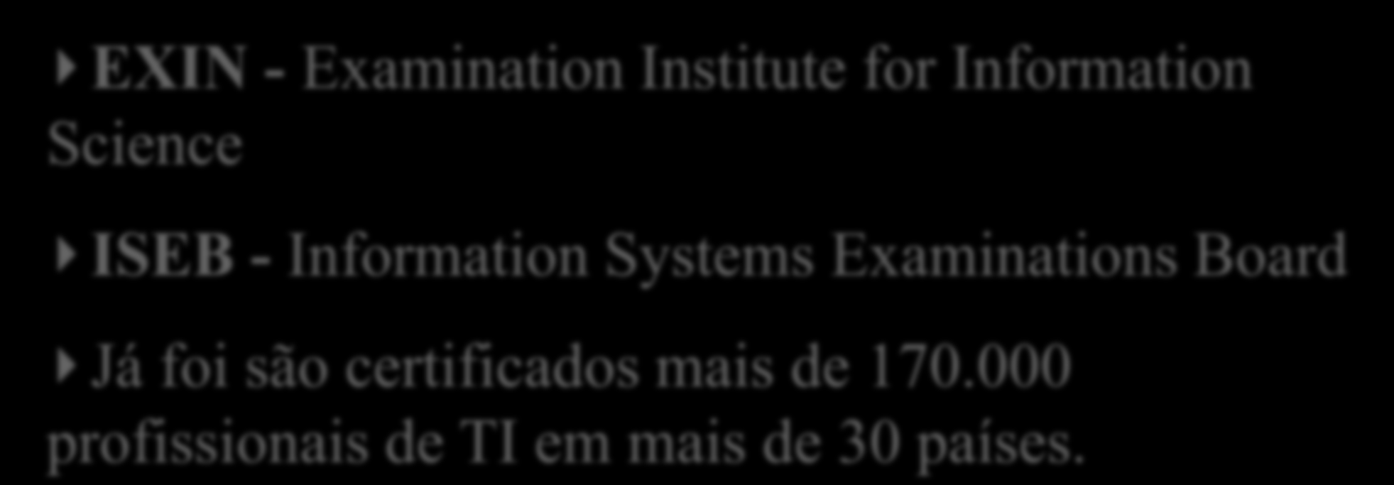 CERTIFICAÇÕES EXIN - Examination Institute for Information Science ISEB - Information Systems