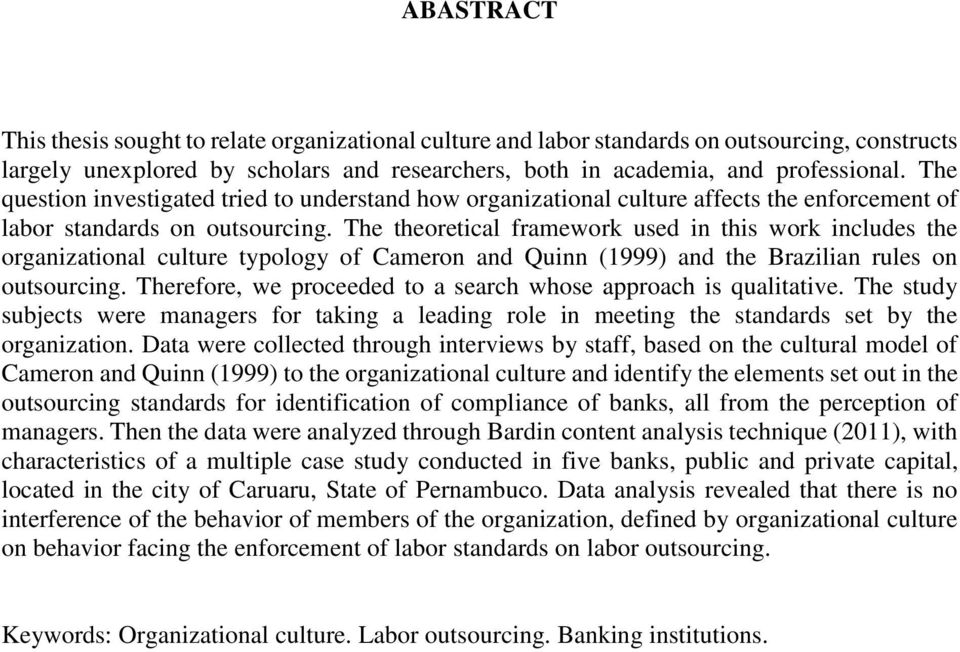 The theoretical framework used in this work includes the organizational culture typology of Cameron and Quinn (1999) and the Brazilian rules on outsourcing.