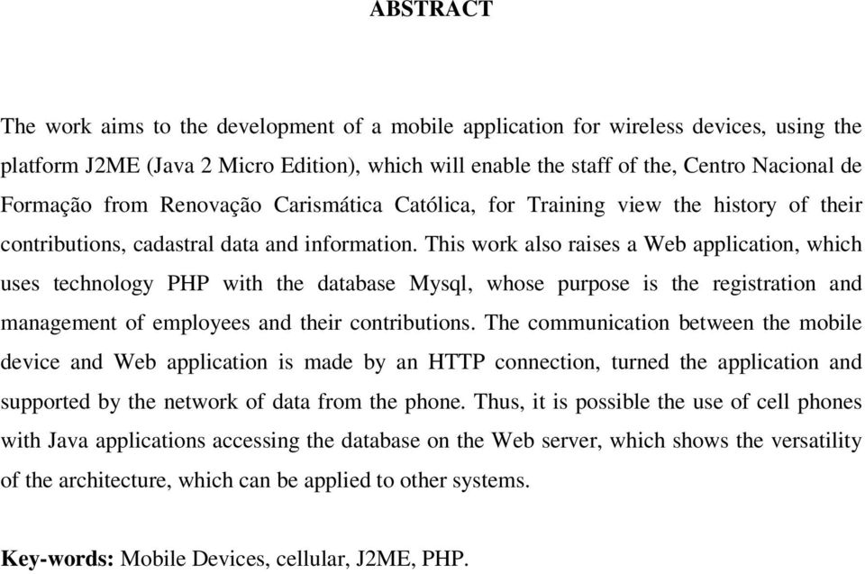 This work also raises a Web application, which uses technology PHP with the database Mysql, whose purpose is the registration and management of employees and their contributions.