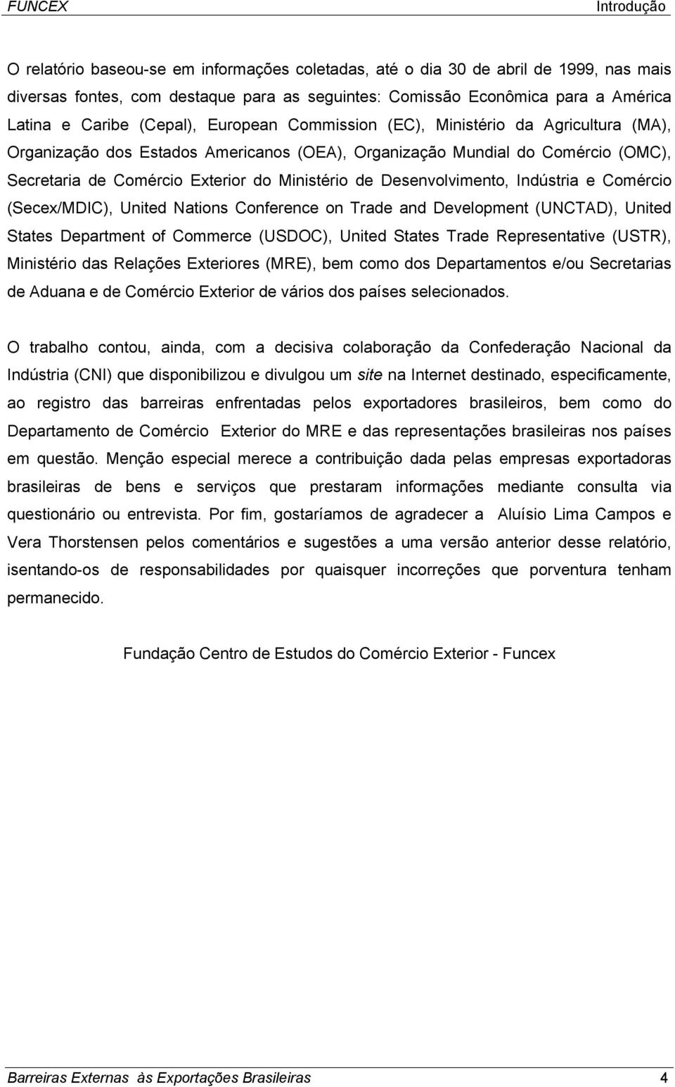 Desenvolvimento, Indústria e Comércio (Secex/MDIC), United Nations Conference on Trade and Development (UNCTAD), United States Department of Commerce (USDOC), United States Trade Representative