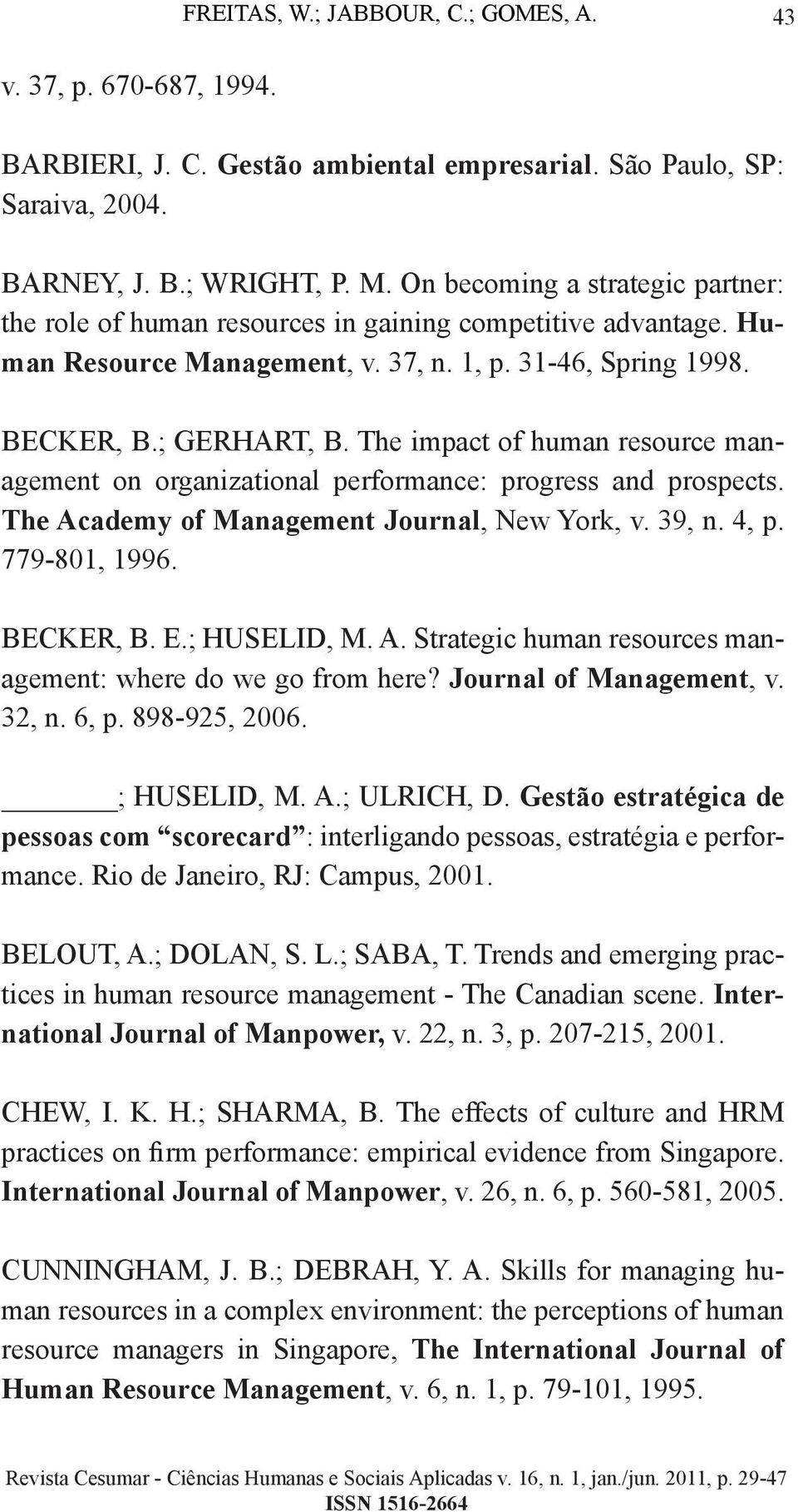 The impact of human resource management on organizational performance: progress and prospects. The Academy of Management Journal, New York, v. 39, n. 4, p. 779-801, 1996. BECKER, B. E.; HUSELID, M. A. Strategic human resources management: where do we go from here?