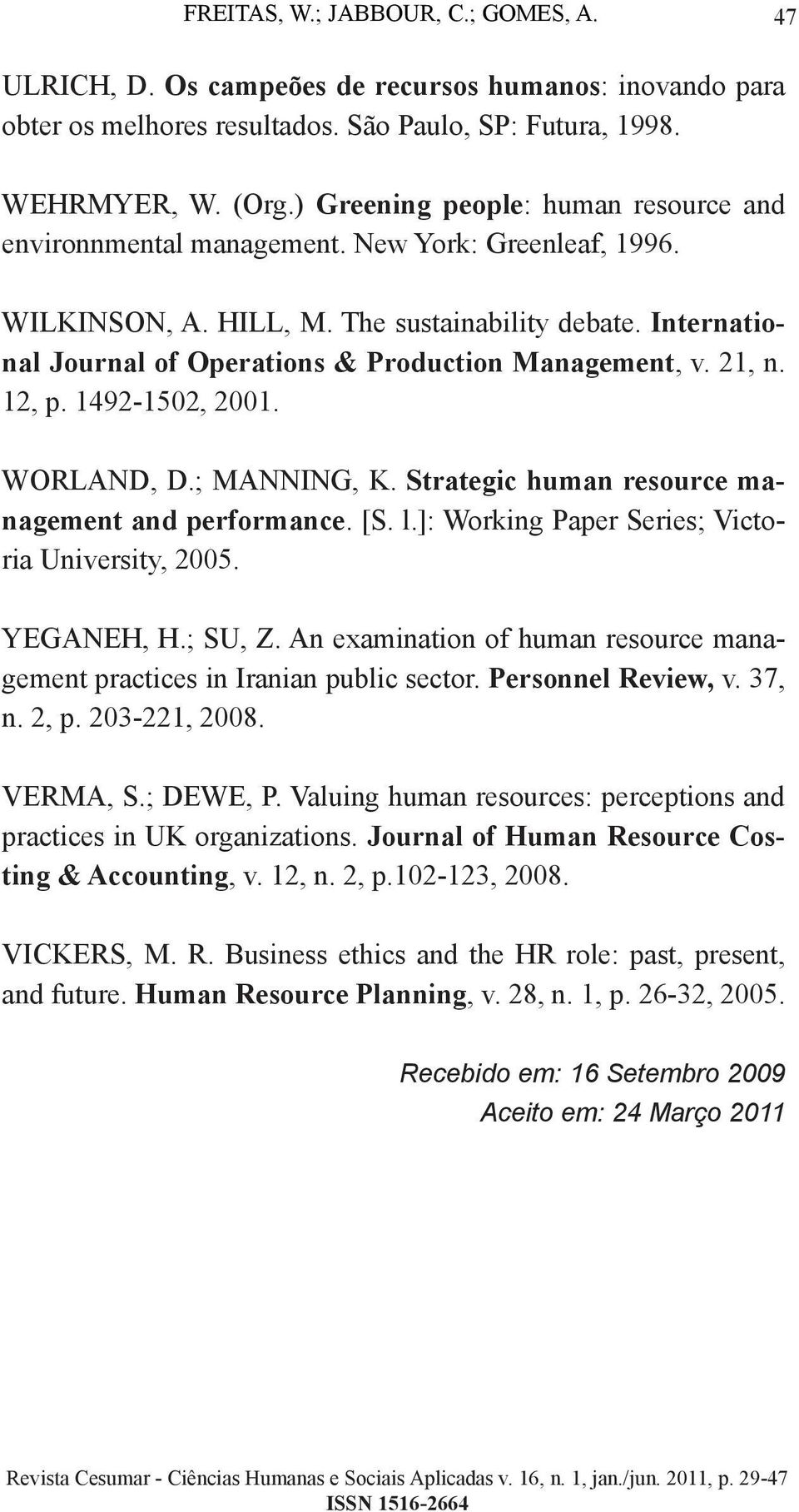 International Journal of Operations & Production Management, v. 21, n. 12, p. 1492-1502, 2001. WORLAND, D.; MANNING, K. Strategic human resource management and performance. [S. l.
