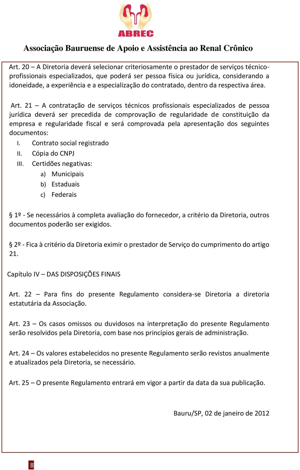 especialização do contratado, dentro da respectiva área. Art.