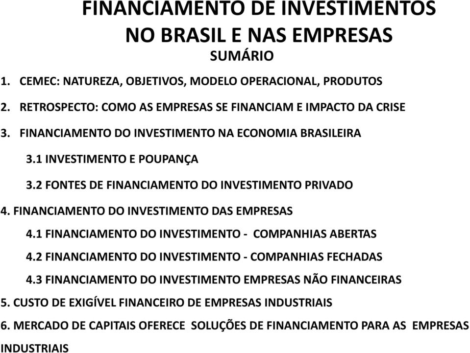 2 FONTES DE FINANCIAMENTO DO INVESTIMENTO PRIVADO 4. FINANCIAMENTO DO INVESTIMENTO DAS EMPRESAS 4.1 FINANCIAMENTO DO INVESTIMENTO - COMPANHIAS ABERTAS 4.