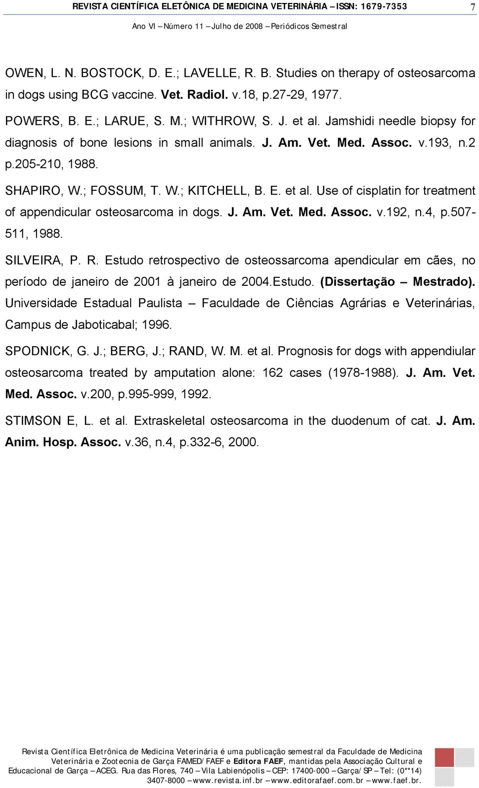Use of cisplatin for treatment of appendicular osteosarcoma in dogs. J. Am. Vet. Med. Assoc. v.192, n.4, p.507-511, 1988. SILVEIRA, P. R.
