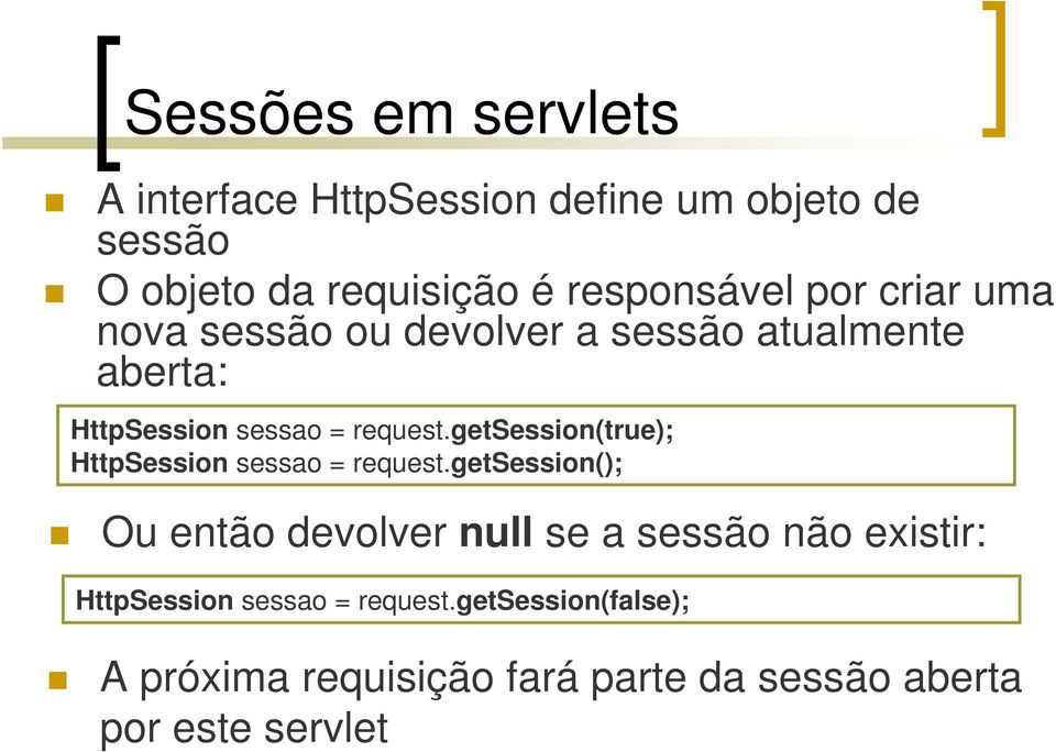 getsession(true); HttpSession sessao = request.