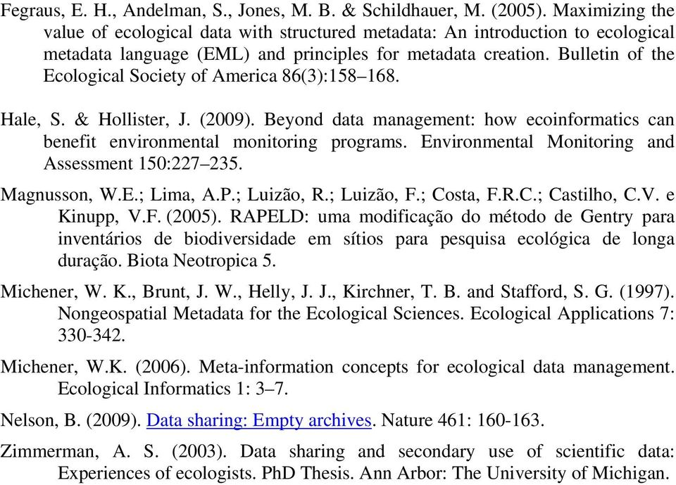 Bulletin of the Ecological Society of America 86(3):158 168. Hale, S. & Hollister, J. (2009). Beyond data management: how ecoinformatics can benefit environmental monitoring programs.