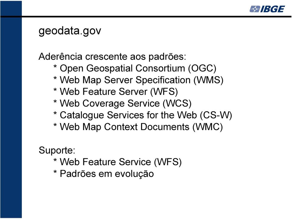 Web Map Server Specification (WMS) * Web Feature Server (WFS) * Web Coverage