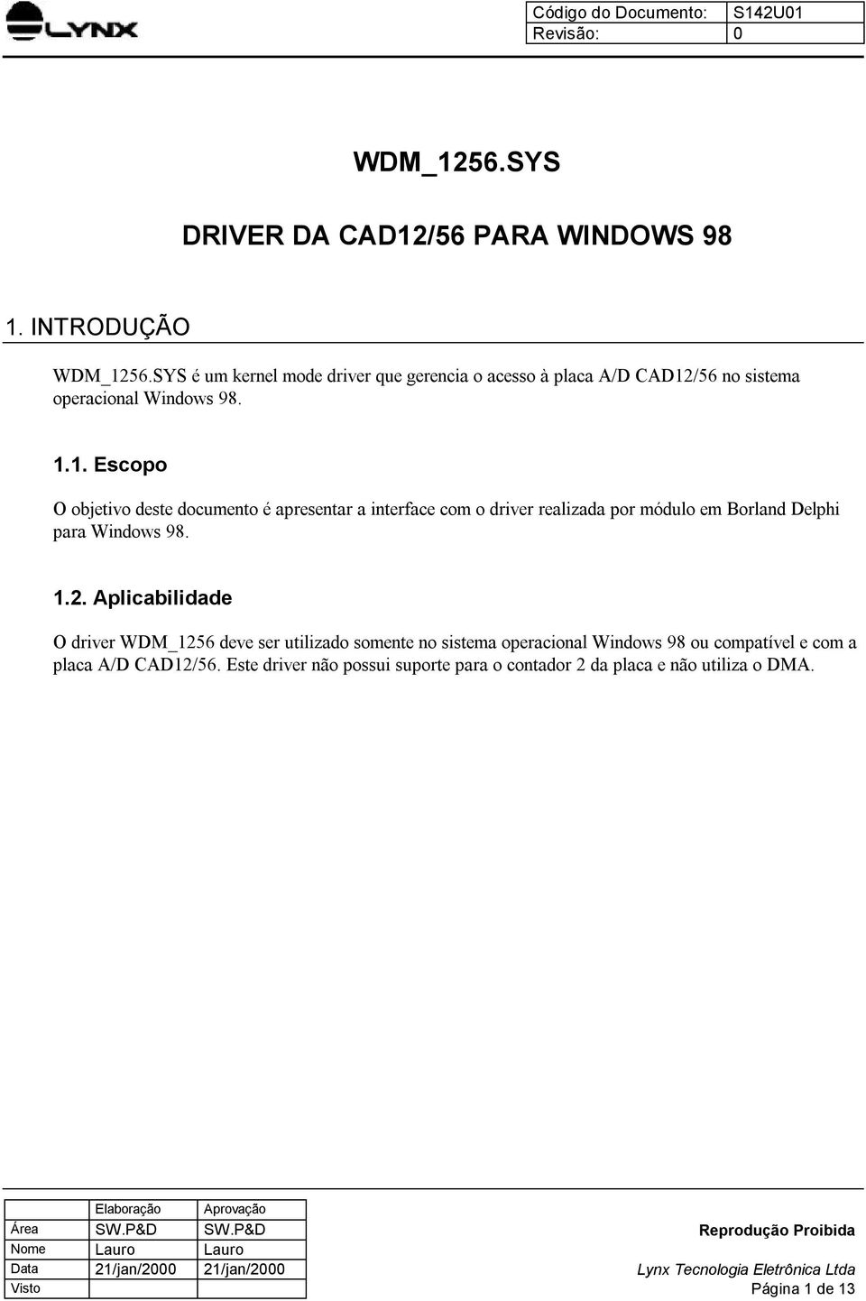 /56 no sistema operacional Windows 98. 1.1. Escopo O objetivo deste documento é apresentar a interface com o driver realizada por módulo em Borland Delphi para Windows 98. 1.2.