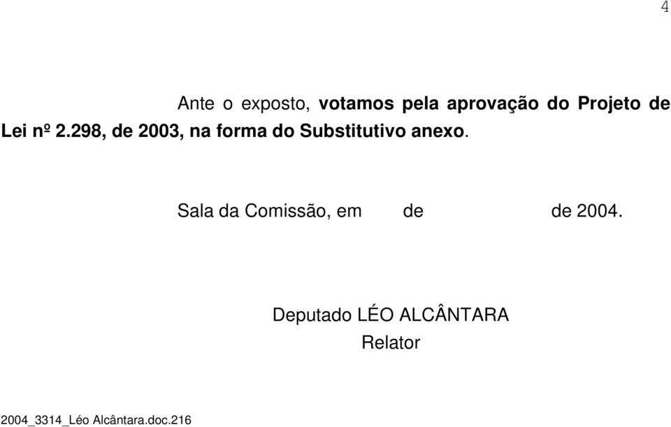 298, de 2003, na forma do Substitutivo anexo.