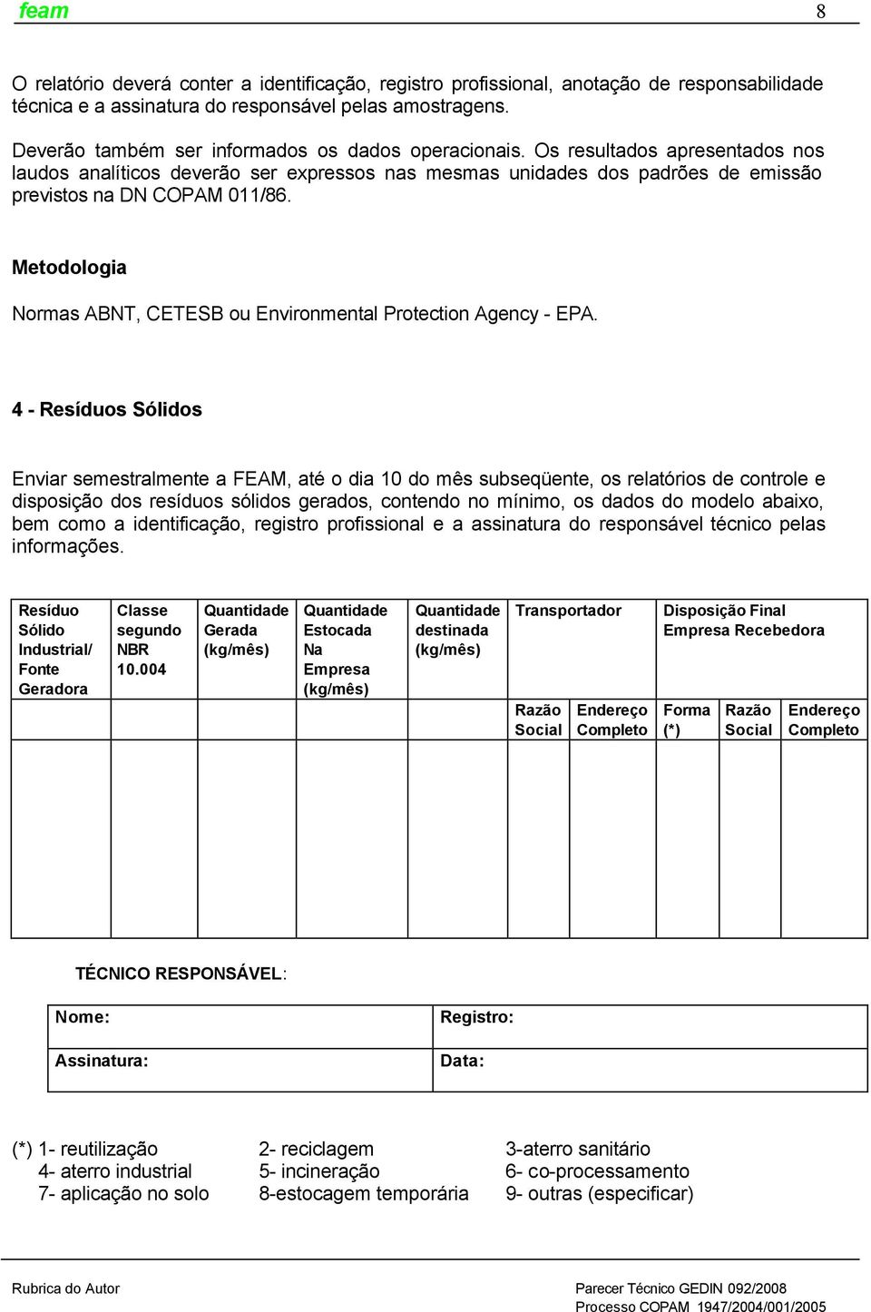 Metodologia Normas ABNT, CETESB ou Environmental Protection Agency - EPA.