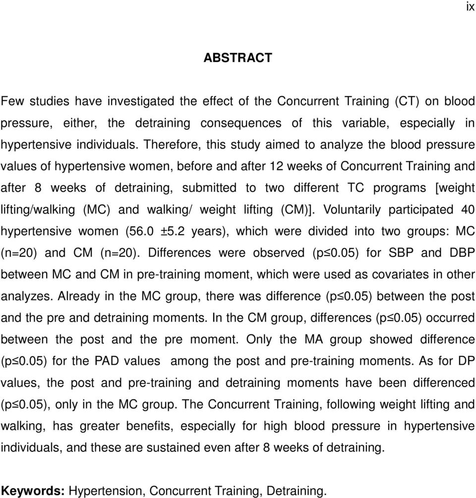 programs [weight lifting/walking (MC) and walking/ weight lifting (CM)]. Voluntarily participated 40 hypertensive women (56.0 ±5.2 years), which were divided into two groups: MC (n=20) and CM (n=20).